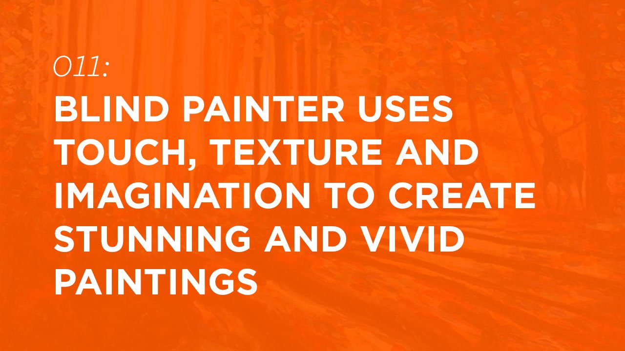 Blind Painter Uses Touch, Texture and Imagination to Create Stunning and Vivid Paintings – John Bramblitt