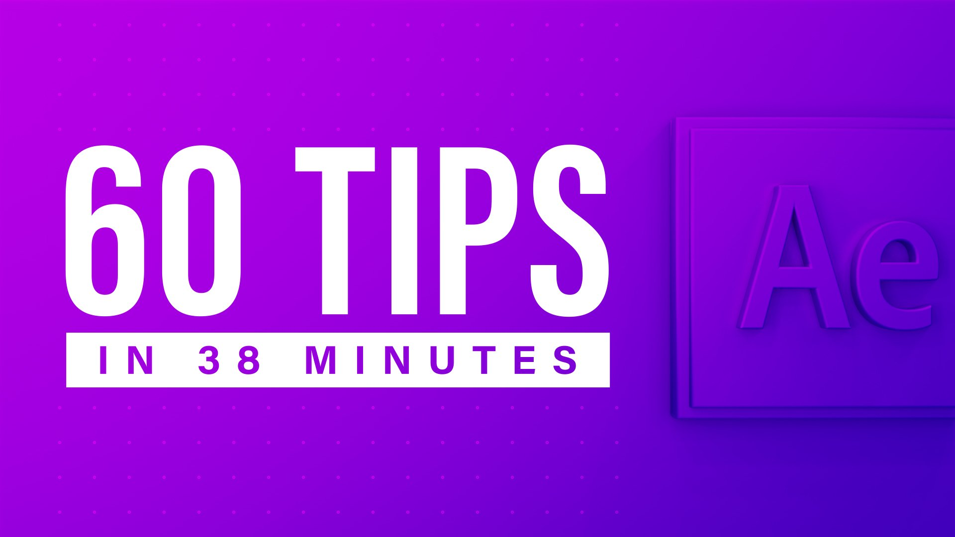 60 After Effects Tips in 38 Minutes