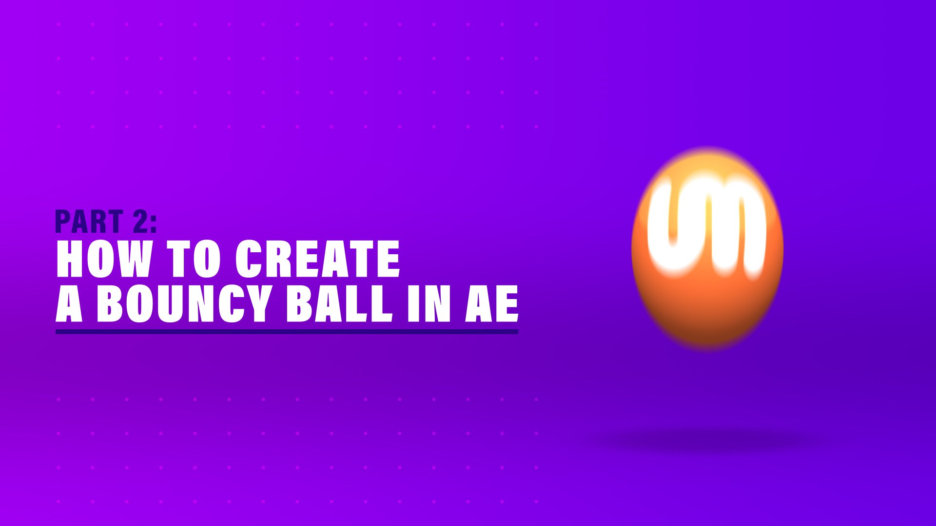 Part 2 How to create a bouncy ball in After Effects